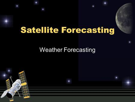Satellite Forecasting Weather Forecasting.  du/satmet/modules/7_we ather_forecast/wf-1.html.