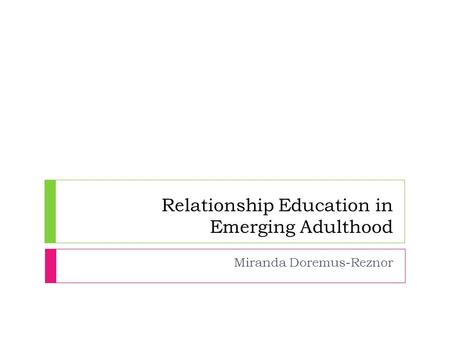 Relationship Education in Emerging Adulthood Miranda Doremus-Reznor.