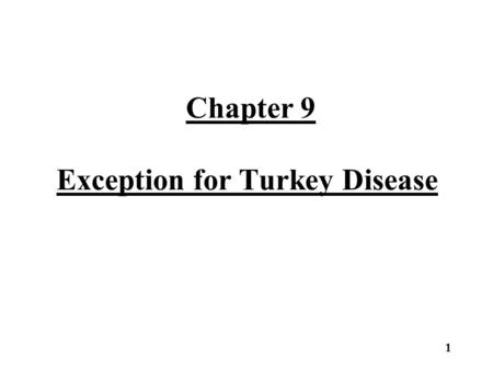Chapter 9 Exception for Turkey Disease 1. Exception for Turkey Disease As a result of some previous issues with the turkey disease, Poult Enteritis Mortality.