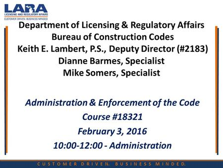 C U S T O M E R D R I V E N. B U S I N E S S M I N D E D. Department of Licensing & Regulatory Affairs Bureau of Construction Codes Keith E. Lambert, P.S.,