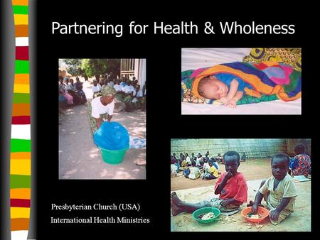 Partnering for Health & Wholeness Presbyterian Church (USA) International Health Ministries.
