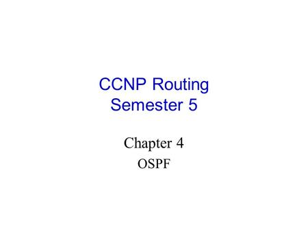 CCNP Routing Semester 5 Chapter 4 OSPF.