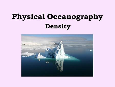 Physical Oceanography Density. Measured in mass/volume (g/mL) Is the major factor in water circulation and distribution of plankton Controlled by temperature.