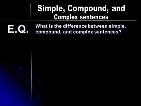 I. Simple Sentences (a.k.a.) independent clause, (a.k.a.) independent clause, contains a subject and a verb, and it contains a subject and a verb, and.