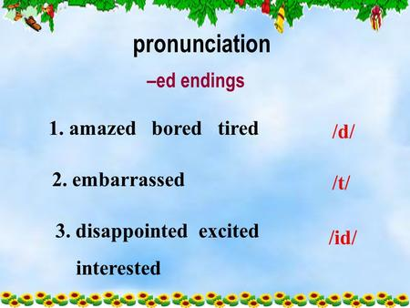 1. amazed bored tired /d/ 2. embarrassed /t/ 3. disappointed excited interested /id/ pronunciation –ed endings.