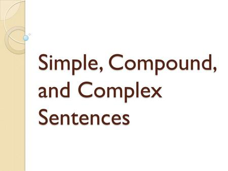 Simple, Compound, and Complex Sentences. Simple Sentence A simple sentence, also called an independent clause, contains a subject and a verb, and it expresses.