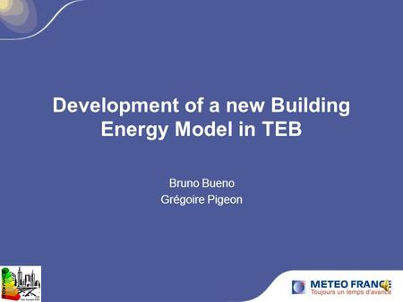 Development of a new Building Energy Model in TEB Bruno Bueno Grégoire Pigeon.