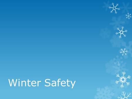 Winter Safety. Presentation Overview  Safety Share  Winter Storms  Preparation  During the Event  Carbon Monoxide  Travel.
