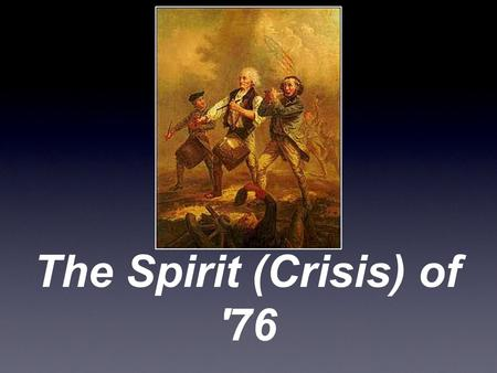 The Spirit (Crisis) of '76. Challenges faced by George Washington The Continental Army was undisciplined and unorganized. The Continental Congress was.