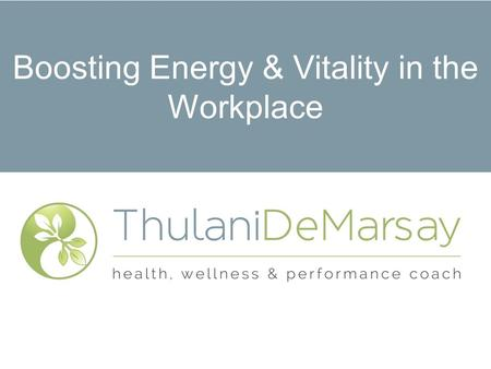 Boosting Energy & Vitality in the Workplace. Philosophy o As human beings, we all perform in conformity to our emotional and physical well being. o The.