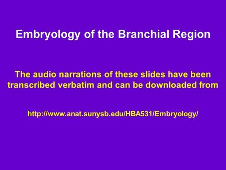 The audio narrations of these slides have been transcribed verbatim and can be downloaded from  Embryology.