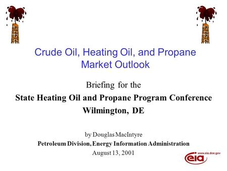 Crude Oil, Heating Oil, and Propane Market Outlook Briefing for the State Heating Oil and Propane Program Conference Wilmington, DE by Douglas MacIntyre.