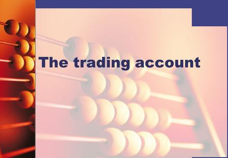 The trading account. Gross profit A trading account is prepared by a business to show how much gross profit has been made for the financial period. Gross.