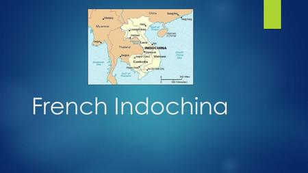 French Indochina.