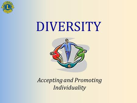 DIVERSITY Accepting and Promoting Individuality. Session Objectives Define diversity Identify the dimensions of diversity Recognize the benefits of a.
