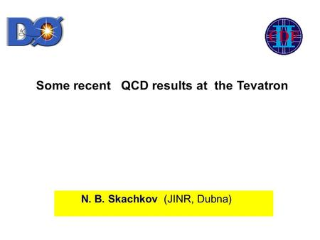 Some recent QCD results at the Tevatron N. B. Skachkov (JINR, Dubna)