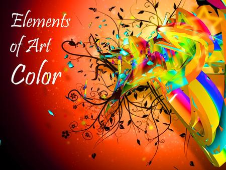 Elements of Art Color. Objective: To identify and examine concepts of color theory.