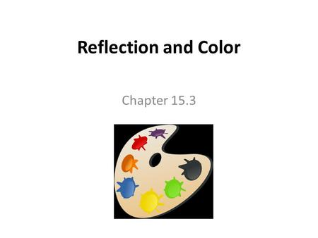 Reflection and Color Chapter 15.3. Light modeled as a ray Light ray  a line in space that matches the direction of the flow of radiant energy (Imaginary.