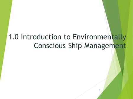 1.0 Introduction to Environmentally Conscious Ship Management 1.