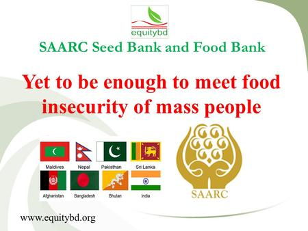 SAARC Seed Bank and Food Bank Yet to be enough to meet food insecurity of mass people www.equitybd.org.