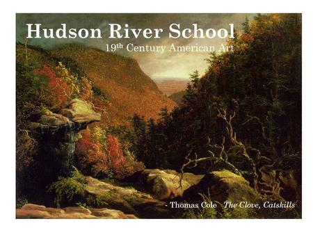 Hudson River School 19 th Century American Art - Thomas Cole The Clove, Catskills.
