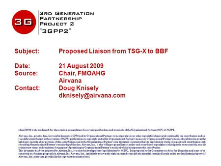 Subject:Proposed Liaison from TSG-X to BBF Date: 21 August 2009 Source: Chair, FMOAHG Airvana Contact: Doug Knisely cdma2000® is the.