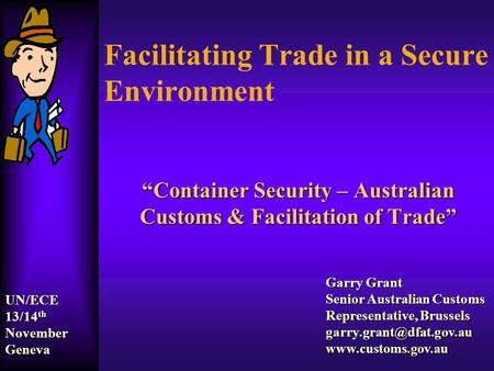 "Facilitating Trade in a Secure Environment ""Container Security – Australian Customs & Facilitation of Trade"" Garry Grant Senior Australian Customs Representative,"