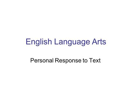 English Language Arts Personal Response to Text. Suggested time: approximately 45 to 60 minutes The Assignment texts – prose, poetry, visual What do these.