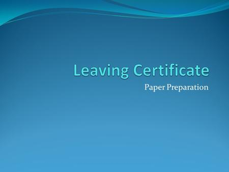Paper Preparation. Paper One Time: 2 hours 50 minutes Marks 200 Section One and Two Answer one part A and one part B BUT DO NOT ANSWER A AND B FROM THE.
