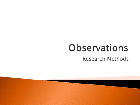 Research Methods.  To have an understanding of observation techniques.  To know the strength's and limitations of this type of study.