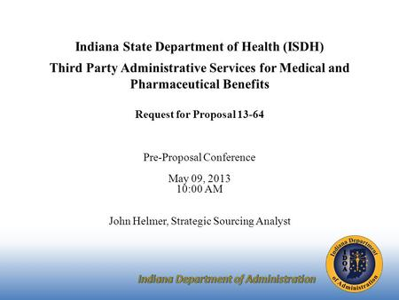 Indiana State Department of Health (ISDH) Third Party Administrative Services for Medical and Pharmaceutical Benefits Request for Proposal 13-64 Pre-Proposal.