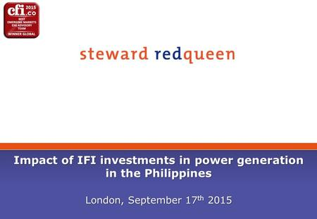 London, September 17 th 2015 Impact of IFI investments in power generation in the Philippines.