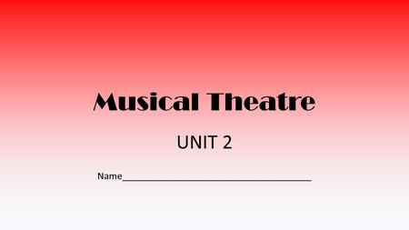 Musical Theatre UNIT 2 Name_____________________________________.
