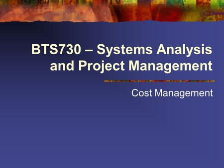 BTS730 – Systems Analysis and Project Management Cost Management.