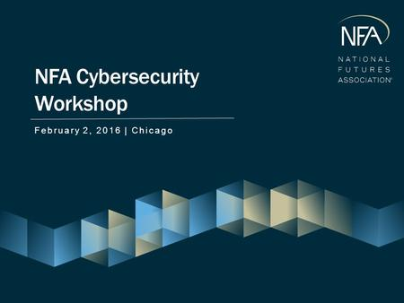 February 2, 2016 | Chicago NFA Cybersecurity Workshop.