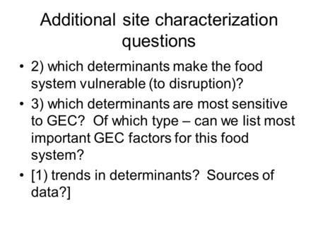 Additional site characterization questions 2) which determinants make the food system vulnerable (to disruption)? 3) which determinants are most sensitive.