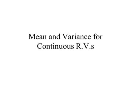 Mean and Variance for Continuous R.V.s. Expected Value, E(Y) For a continuous random variable Y, define the expected value of Y as Note this parallels.