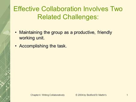 Chapter 4. Writing Collaboratively © 2004 by Bedford/St. Martin's1 Effective Collaboration Involves Two Related Challenges: Maintaining the group as a.