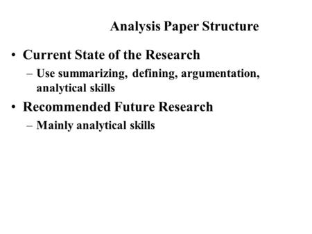 Current State of the Research –Use summarizing, defining, argumentation, analytical skills Recommended Future Research –Mainly analytical skills Analysis.