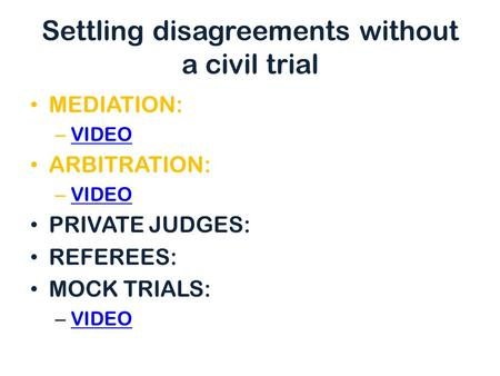 Settling disagreements without a civil trial MEDIATION: – VIDEO VIDEO ARBITRATION: – VIDEO VIDEO PRIVATE JUDGES: REFEREES: MOCK TRIALS: – VIDEO VIDEO.