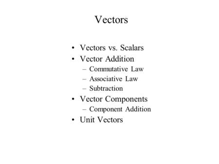Vectors Vectors vs. Scalars Vector Addition Vector Components