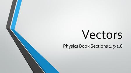 Vectors Physics Book Sections 1.5-1.8. Two Types of Quantities SCALAR Number with Units (MAGNITUDE or size) Quantities such as time, mass, temperature.