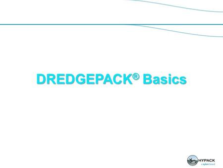 DREDGEPACK ® Basics. DREDGEPACK ® Benefits  Horizontal control: - Area map shows current dredge location. - Can show other nautical charts or DXF files.