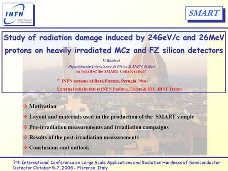 SMART Study of radiation damage induced by 24GeV/c and 26MeV protons on heavily irradiated MCz and FZ silicon detectors V. Radicci Dipartimento Interateneo.