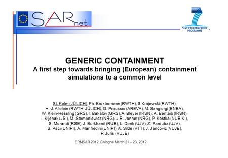 ERMSAR 2012, Cologne March 21 – 23, 2012 GENERIC CONTAINMENT A first step towards bringing (European) containment simulations to a common level St. Kelm.