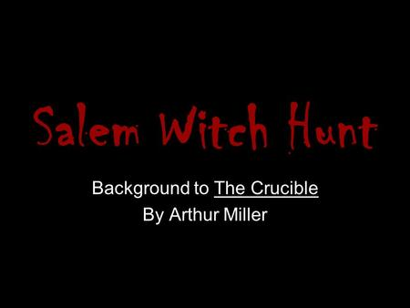 Salem Witch Hunt Background to The Crucible By Arthur Miller.