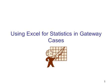 1 Using Excel for Statistics in Gateway Cases. 2 Concepts Covered Statistics - Descriptive Statistics - Scatter Plots - Histograms - Regression Analysis.