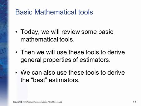 Copyright © 2006 Pearson Addison-Wesley. All rights reserved. 4-1 Basic Mathematical tools Today, we will review some basic mathematical tools. Then we.