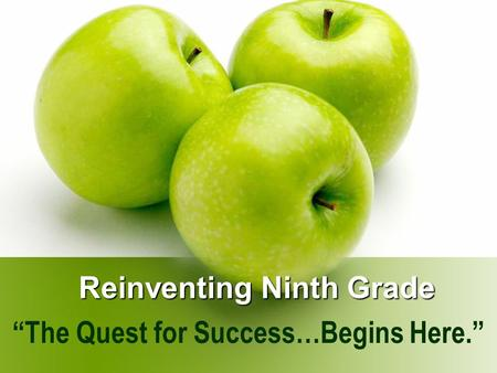 "Reinventing Ninth Grade ""The Quest for Success…Begins Here."""