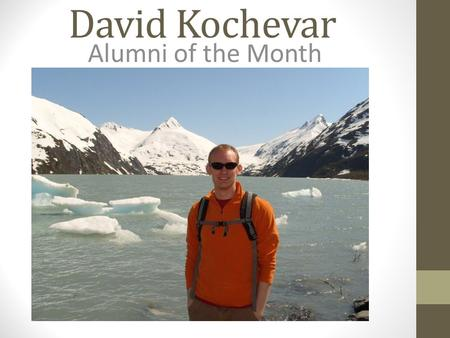 David Kochevar Alumni of the Month. What does your job entail? I'm a General Forecaster at the NWS Forecast Office in Anchorage, AK. In my job I issue.